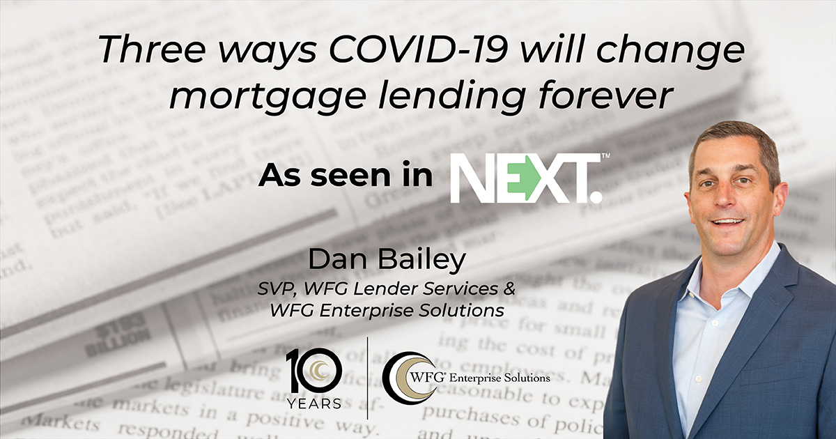 Dan Bailey SVP, WFG Lender Services and Enterprise Solutions discusses three ways COVID-19 will change mortgage lending forever