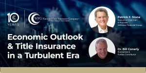 Economic Outlook & Title Insurance in a Turbulent Era
