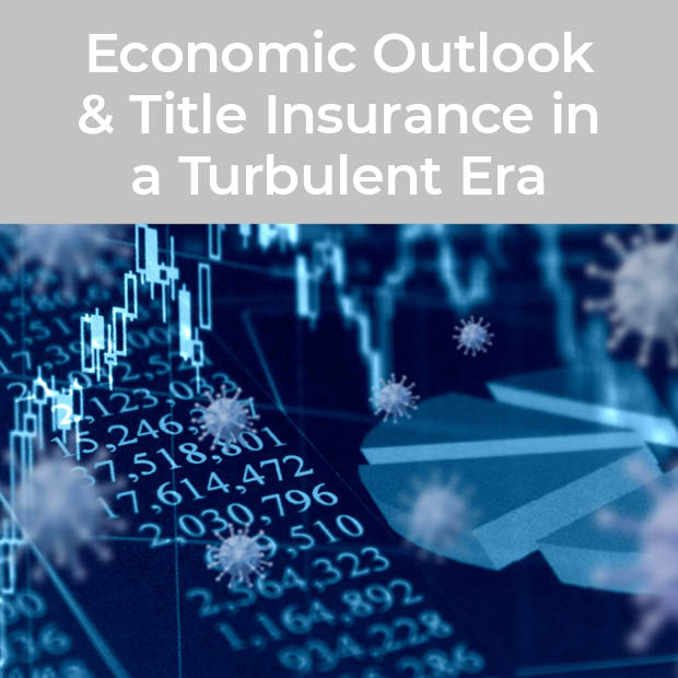 Economic Outlook Title Insurance in a Turbulent Era News