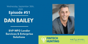 Fintech Hunting Episode #51 with industry insider Dan Bailey, SVP WFG Lender Services & WFG Enterprise Solutions