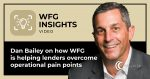 WFG Lender Services' SVP Dan Bailey discusses how WFG is helping lenders overcome operational pain points